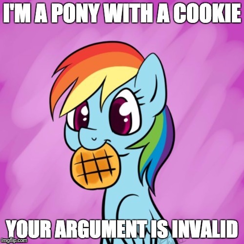 This is cute! | I'M A PONY WITH A COOKIE YOUR ARGUMENT IS INVALID | image tagged in memes,ponies,cookies,your argument is invalid | made w/ Imgflip meme maker