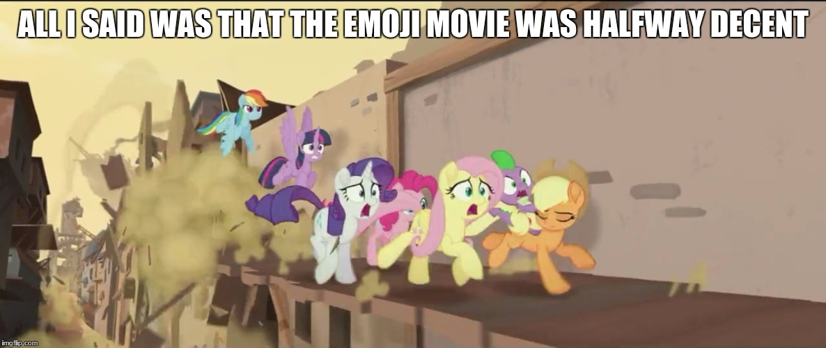 mlp movie all i said | ALL I SAID WAS THAT THE EMOJI MOVIE WAS HALFWAY DECENT | image tagged in mlp movie all i said | made w/ Imgflip meme maker