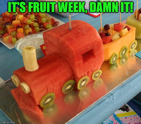 IT'S FRUIT WEEK, DAMN IT! | made w/ Imgflip meme maker