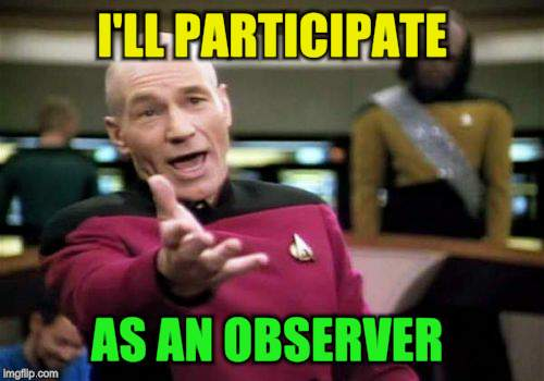 Picard Wtf Meme | I'LL PARTICIPATE AS AN OBSERVER | image tagged in memes,picard wtf | made w/ Imgflip meme maker
