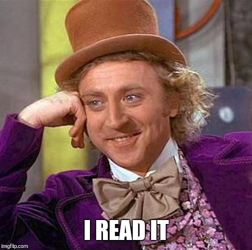 Creepy Condescending Wonka Meme | I READ IT | image tagged in memes,creepy condescending wonka | made w/ Imgflip meme maker