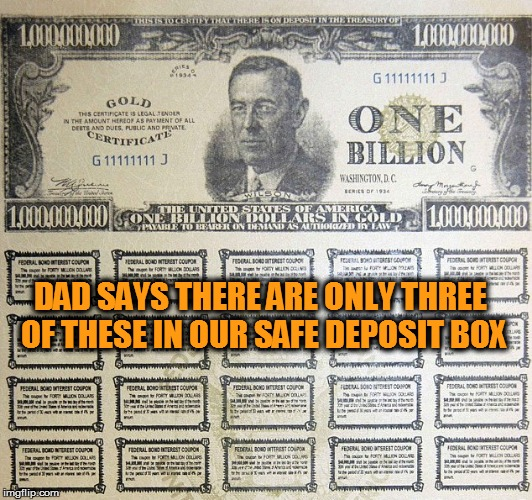 DAD SAYS THERE ARE ONLY THREE OF THESE IN OUR SAFE DEPOSIT BOX | made w/ Imgflip meme maker