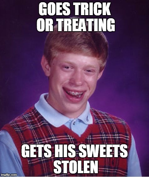 Halloween Mugging | GOES TRICK OR TREATING GETS HIS SWEETS STOLEN | image tagged in memes,bad luck brian,funny,halloween,trick or treat | made w/ Imgflip meme maker