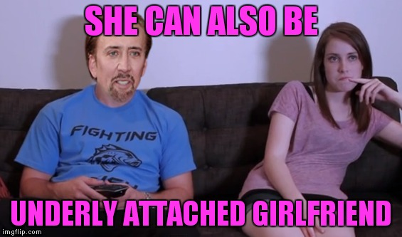 You don't say... | SHE CAN ALSO BE UNDERLY ATTACHED GIRLFRIEND | image tagged in laina morris,overly attached girlfriend,nick cage,umm no,underly attached laina | made w/ Imgflip meme maker