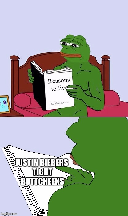 Blank Pepe Reasons to Live | JUSTIN BIEBERS TIGHT BUTTCHEEKS | image tagged in blank pepe reasons to live | made w/ Imgflip meme maker
