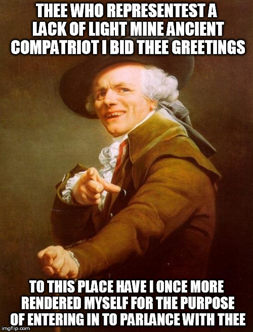 lend an ear to the lack of silence of the lack of sound. | THEE WHO REPRESENTEST A LACK OF LIGHT MINE ANCIENT COMPATRIOT I BID THEE GREETINGS TO THIS PLACE HAVE I ONCE MORE RENDERED MYSELF FOR THE PU | image tagged in memes,joseph ducreux,disturbed,simon and garfunkel,the sound of silence | made w/ Imgflip meme maker