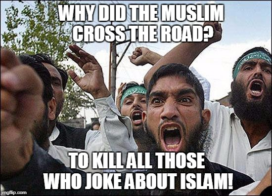 Muslim rage boy | WHY DID THE MUSLIM CROSS THE ROAD? TO KILL ALL THOSE WHO JOKE ABOUT ISLAM! | image tagged in muslim rage boy | made w/ Imgflip meme maker