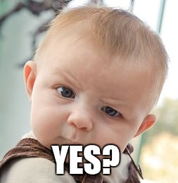 Skeptical Baby Meme | YES? | image tagged in memes,skeptical baby | made w/ Imgflip meme maker