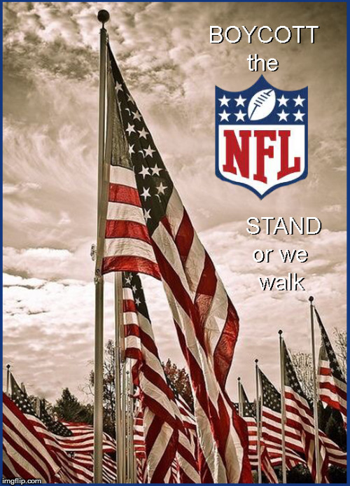 NFL- STAND or WE walk | image tagged in nfl,blm,current events,god bless america,donald trump approves,political meme | made w/ Imgflip meme maker