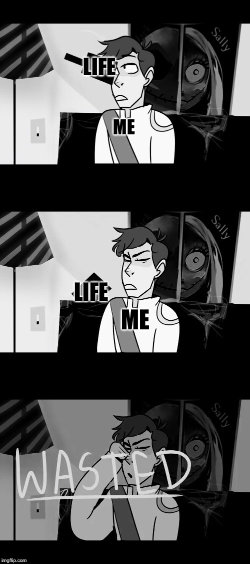 LIFE ME ME LIFE | image tagged in thomas sanders,the sanders sides,black and white week,bw meme week | made w/ Imgflip meme maker