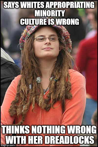 College Liberal Meme | SAYS WHITES APPROPRIATING MINORITY CULTURE IS WRONG THINKS NOTHING WRONG WITH HER DREADLOCKS | image tagged in memes,college liberal | made w/ Imgflip meme maker