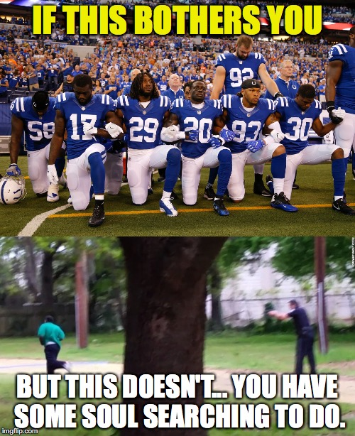 Do You Need Some Soul Searching? | IF THIS BOTHERS YOU BUT THIS DOESN'T... YOU HAVE SOME SOUL SEARCHING TO DO. | image tagged in donald trump,nfl | made w/ Imgflip meme maker