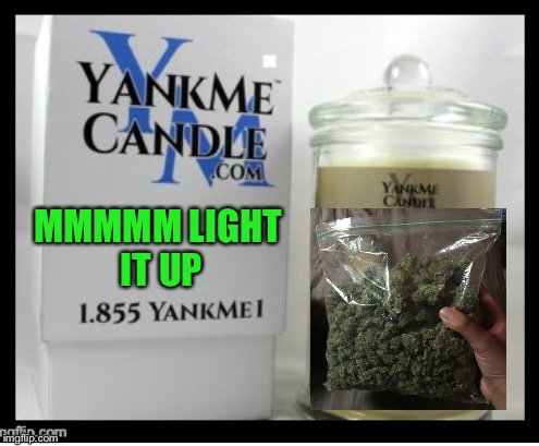 MMMMM LIGHT IT UP | made w/ Imgflip meme maker