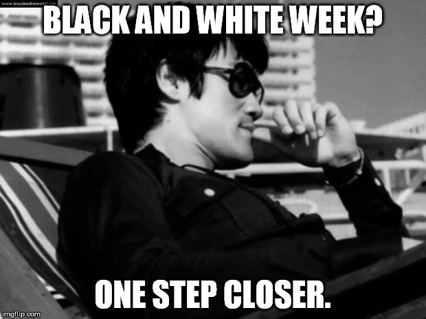B&W Relaxed Bruce Lee | BLACK AND WHITE WEEK? ONE STEP CLOSER. | image tagged in relaxed bruce lee,black and white week,memes,funny | made w/ Imgflip meme maker