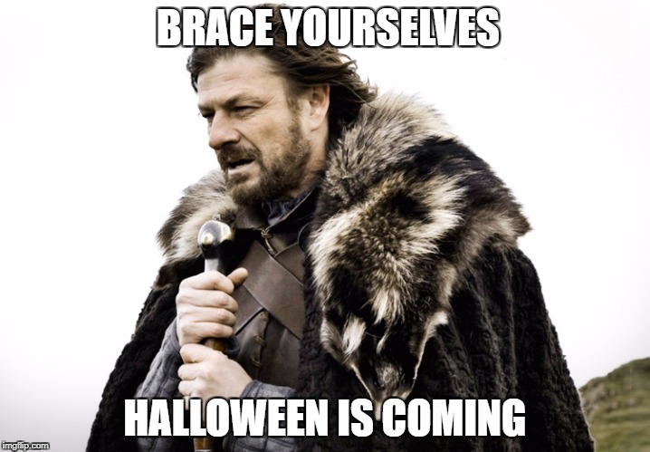 Game of Thrones Halloween | BRACE YOURSELVES HALLOWEEN IS COMING | image tagged in game of thrones,halloween | made w/ Imgflip meme maker