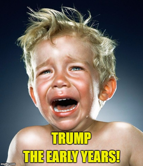 Trumper Tantrum | TRUMP THE EARLY YEARS! | image tagged in trump tantrum | made w/ Imgflip meme maker
