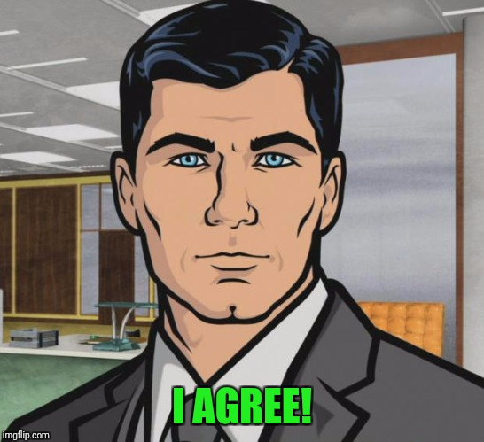 Archer Meme | I AGREE! | image tagged in memes,archer | made w/ Imgflip meme maker
