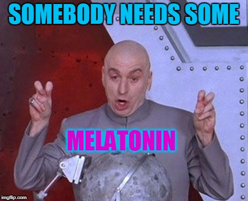 Dr Evil Laser Meme | SOMEBODY NEEDS SOME MELATONIN | image tagged in memes,dr evil laser | made w/ Imgflip meme maker