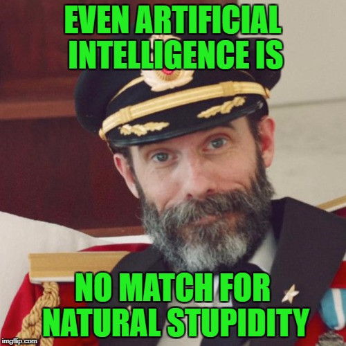 EVEN ARTIFICIAL INTELLIGENCE IS NO MATCH FOR NATURAL STUPIDITY | made w/ Imgflip meme maker