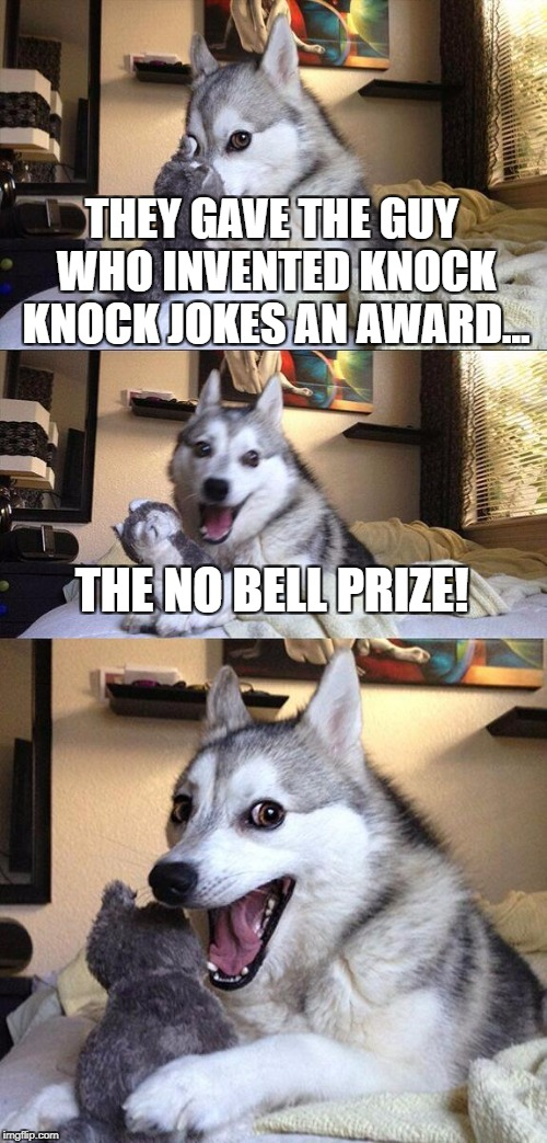 Bad Pun Dog Meme | THEY GAVE THE GUY WHO INVENTED KNOCK KNOCK JOKES AN AWARD... THE NO BELL PRIZE! | image tagged in memes,bad pun dog | made w/ Imgflip meme maker