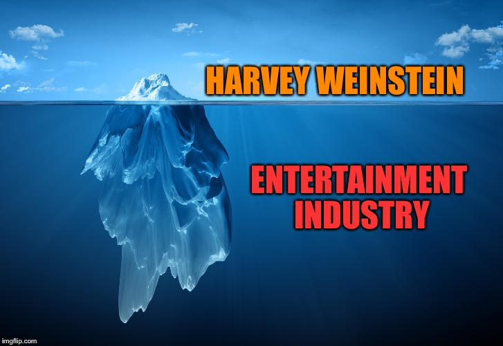HARVEY WEINSTEIN ENTERTAINMENT INDUSTRY | image tagged in iceberg | made w/ Imgflip meme maker