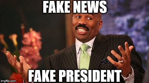 Steve Harvey Just Say'n The Truth | FAKE NEWS FAKE PRESIDENT | image tagged in memes,steve harvey,fake news,real news network | made w/ Imgflip meme maker
