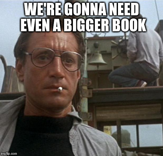WE'RE GONNA NEED EVEN A BIGGER BOOK | made w/ Imgflip meme maker