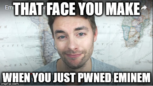 BEST RANT EVER | THAT FACE YOU MAKE WHEN YOU JUST PWNED EMINEM | image tagged in https//youtube/3jfjtzkmc40 | made w/ Imgflip meme maker