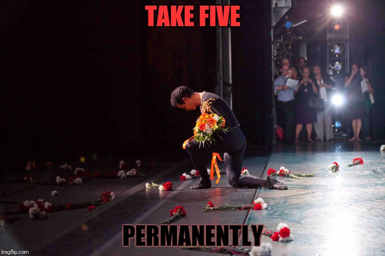 TAKE FIVE PERMANENTLY | made w/ Imgflip meme maker
