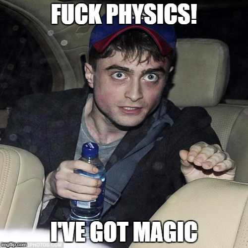 Internet magic | F**K PHYSICS! I'VE GOT MAGIC | image tagged in harry potter crazy | made w/ Imgflip meme maker