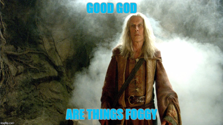 GOOD GOD ARE THINGS FOGGY | made w/ Imgflip meme maker
