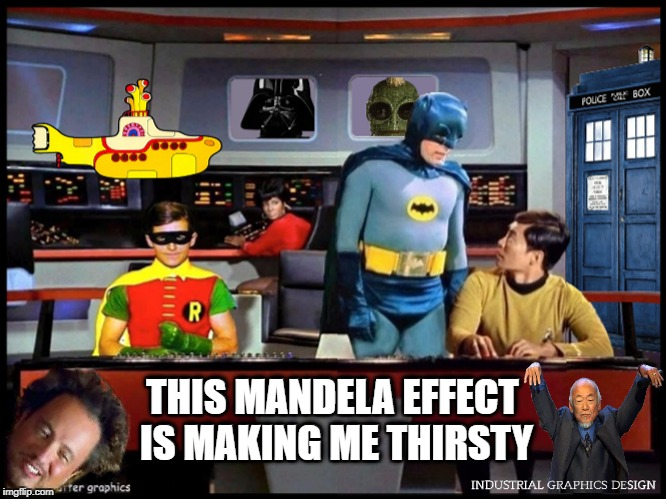 THIS MANDELA EFFECT IS MAKING ME THIRSTY | image tagged in mandela effect,star trek,batman,star wars,dr who,giorgio tsoukalos | made w/ Imgflip meme maker
