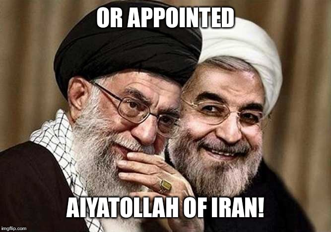 OR APPOINTED AIYATOLLAH OF IRAN! | made w/ Imgflip meme maker