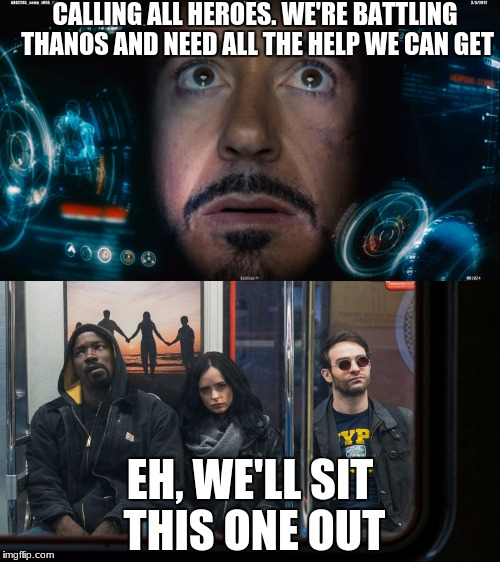 what I thought of when the Defenders aren't in Infinity war. | CALLING ALL HEROES. WE'RE BATTLING THANOS AND NEED ALL THE HELP WE CAN GET EH, WE'LL SIT THIS ONE OUT | image tagged in marvel,iron man,avengers,defenders | made w/ Imgflip meme maker