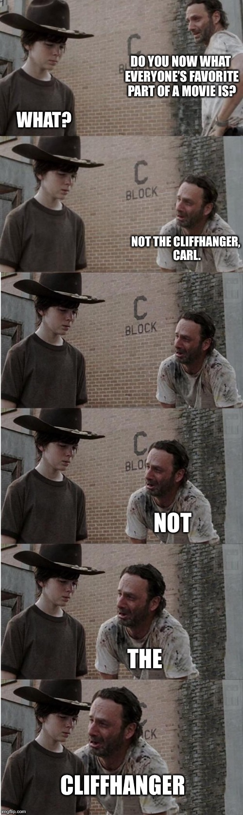 Rick and Carl Longer Meme | DO YOU NOW WHAT EVERYONE'S FAVORITE PART OF A MOVIE IS? WHAT? NOT THE CLIFFHANGER, CARL. NOT THE CLIFFHANGER | image tagged in memes,rick and carl longer | made w/ Imgflip meme maker