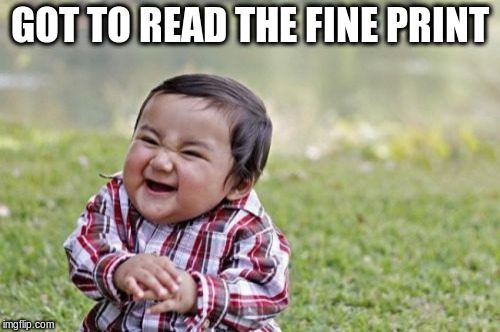 Evil Toddler Meme | GOT TO READ THE FINE PRINT | image tagged in memes,evil toddler | made w/ Imgflip meme maker