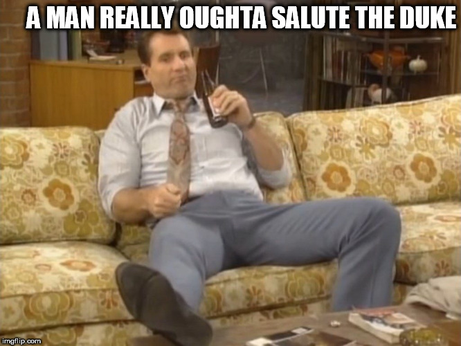 A MAN REALLY OUGHTA SALUTE THE DUKE | made w/ Imgflip meme maker