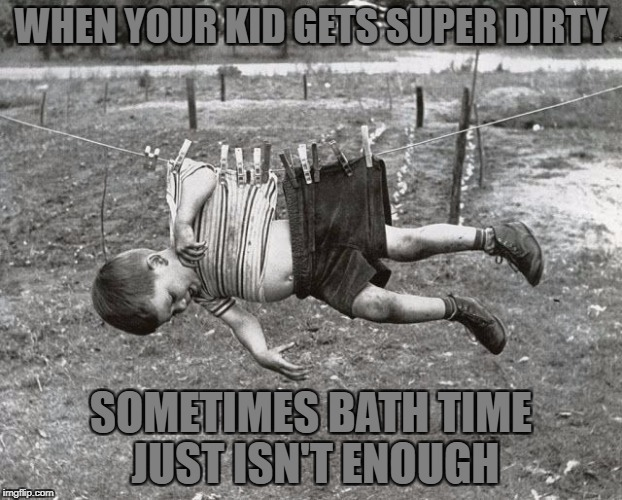 Naughty child should have learned his lesson by now... (B/W Meme Week Oct 8-14, a Pipe_Picasso event and a DashHopes event) | WHEN YOUR KID GETS SUPER DIRTY SOMETIMES BATH TIME JUST ISN'T ENOUGH | image tagged in memes,children,child,bath time,dirty,child abuse | made w/ Imgflip meme maker