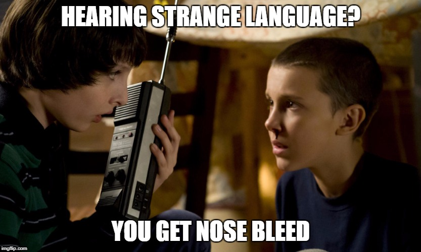 Strange Language | HEARING STRANGE LANGUAGE? YOU GET NOSE BLEED | image tagged in netflix,stranger things | made w/ Imgflip meme maker