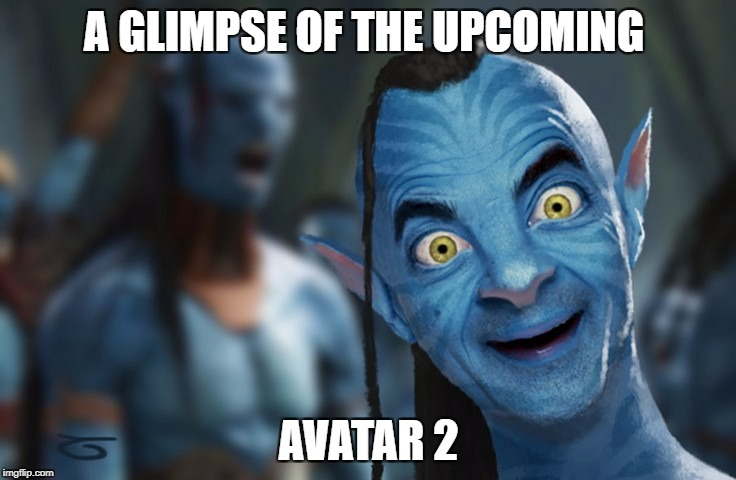 Avatar 2 is getting more exciting | A GLIMPSE OF THE UPCOMING AVATAR 2 | image tagged in avatar 2,netflix | made w/ Imgflip meme maker
