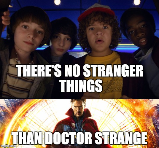So strange | THERE'S NO STRANGER THINGS THAN DOCTOR STRANGE | image tagged in stranger things,doctor strange,netflix | made w/ Imgflip meme maker