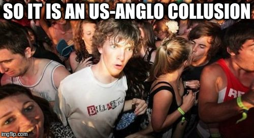 SO IT IS AN US-ANGLO COLLUSION | made w/ Imgflip meme maker