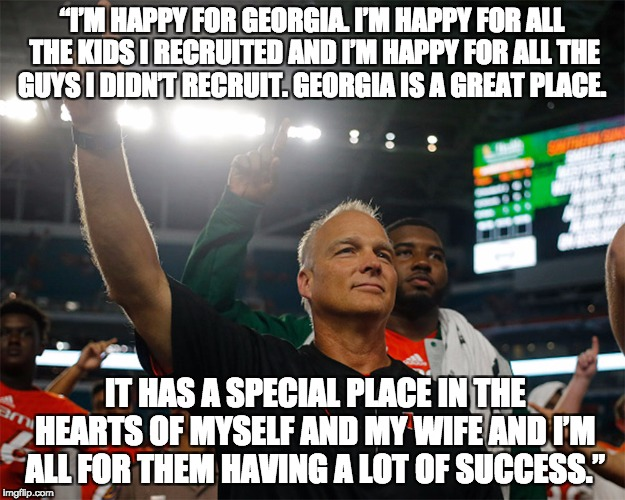 """I'M HAPPY FOR GEORGIA. I'M HAPPY FOR ALL THE KIDS I RECRUITED AND I'M HAPPY FOR ALL THE GUYS I DIDN'T RECRUIT. GEORGIA IS A GREAT PLACE. IT 