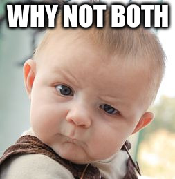 Skeptical Baby Meme | WHY NOT BOTH | image tagged in memes,skeptical baby | made w/ Imgflip meme maker