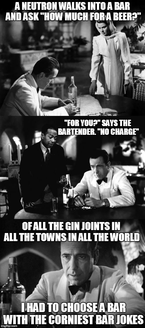 "B&W Meme Week, Oct. 8th To 14th (A Pipe_Picasso and Dash event) | A NEUTRON WALKS INTO A BAR AND ASK ""HOW MUCH FOR A BEER?"" I HAD TO CHOOSE A BAR WITH THE CORNIEST BAR JOKES OF ALL THE GIN JOINTS IN ALL THE 