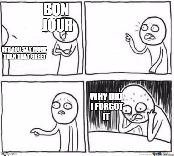 But but template | BON JOUR BET YOU SAY MORE THAN THAT GREET WHY DID I FORGOT IT | image tagged in but but template | made w/ Imgflip meme maker