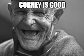 CORNEY IS GOOD | made w/ Imgflip meme maker