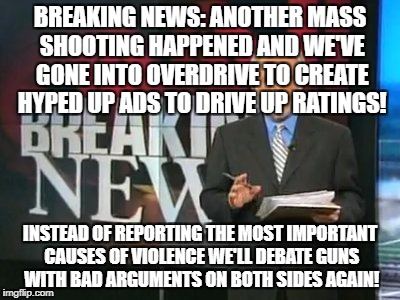 BREAKING NEWS: ANOTHER MASS SHOOTING HAPPENED AND WE'VE GONE INTO OVERDRIVE TO CREATE HYPED UP ADS TO DRIVE UP RATINGS! INSTEAD OF REPORTING | image tagged in cnn breaking news | made w/ Imgflip meme maker