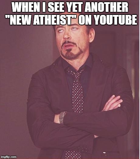 "Face You Make Robert Downey Jr Meme | WHEN I SEE YET ANOTHER ""NEW ATHEIST"" ON YOUTUBE 