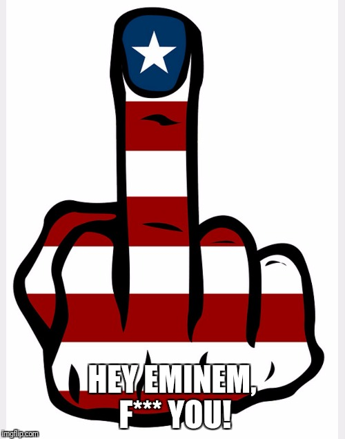 Idiots | HEY EMINEM, F*** YOU! | image tagged in scumbag hollywood,hollywood liberals,eminem,boycott hollywood,stupid liberals | made w/ Imgflip meme maker